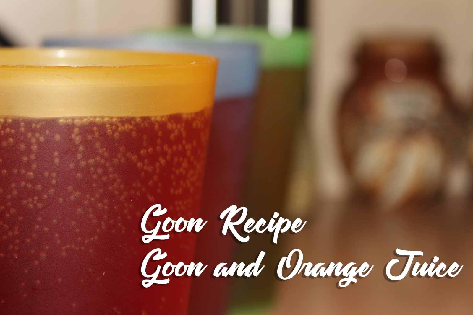 Goon_and_Orange_Juice_Goon_Recipe